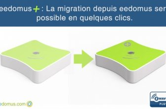 Eedomus: migration possible vers la nouvelle eedomus+ !
